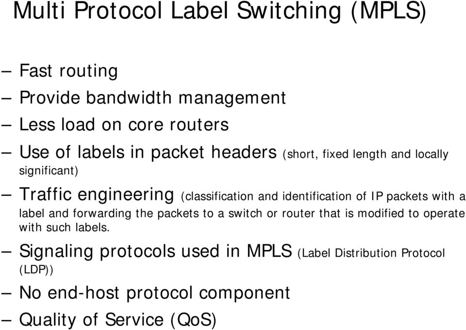 of IP packets with a label and forwarding the packets to a switch or router that is modified to operate with such labels.