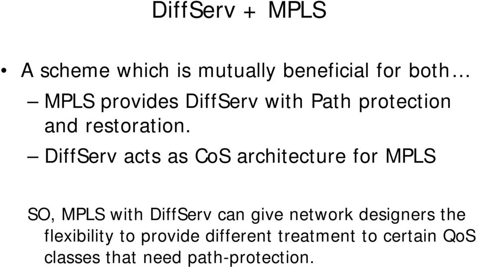 DiffServ acts as CoS architecture for MPLS SO, MPLS with DiffServ can give
