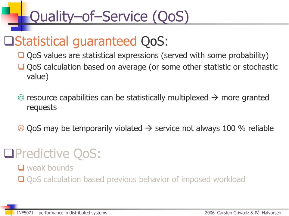 capabilities can be statistically multiplexed more granted requests QoS may be temporarily violated service