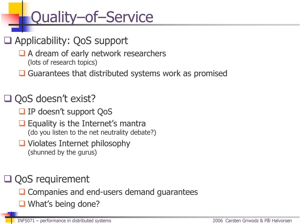IP doesn t support QoS Equality is the Internet s mantra (do you listen to the net neutrality debate?