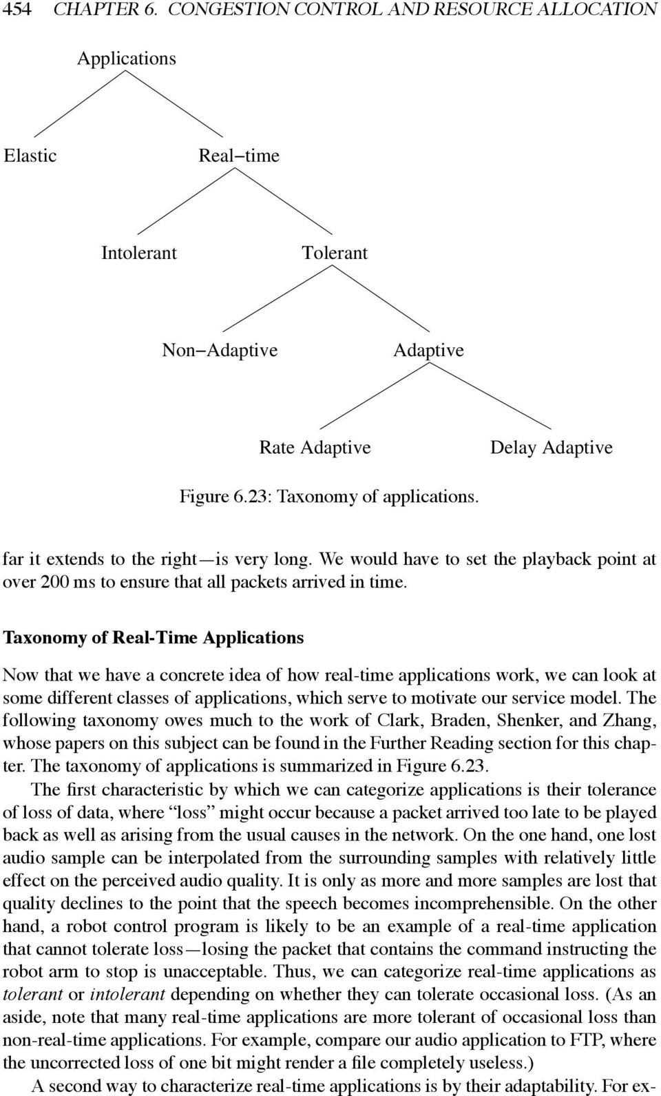 Taxonomy of Real-Time Applications Now that we have a concrete idea of how real-time applications work, we can look at some different classes of applications, which serve to motivate our service