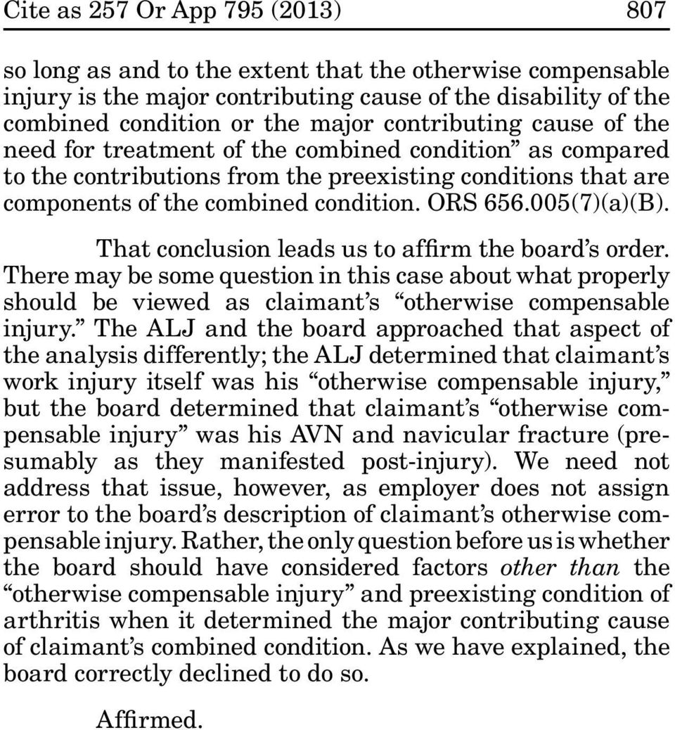 005(7)(a)(B). That conclusion leads us to affirm the board s order. There may be some question in this case about what properly should be viewed as claimant s otherwise compensable injury.