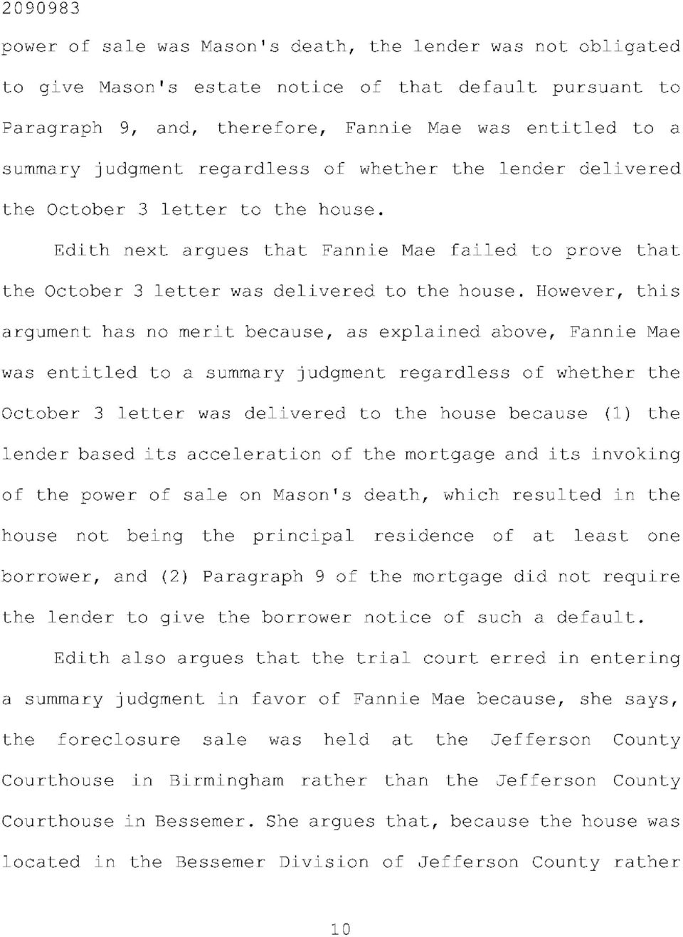 However, this argument has no merit because, as explained above, Fannie Mae was entitled to a summary judgment regardless of whether the October 3 letter was delivered to the house because (1) the