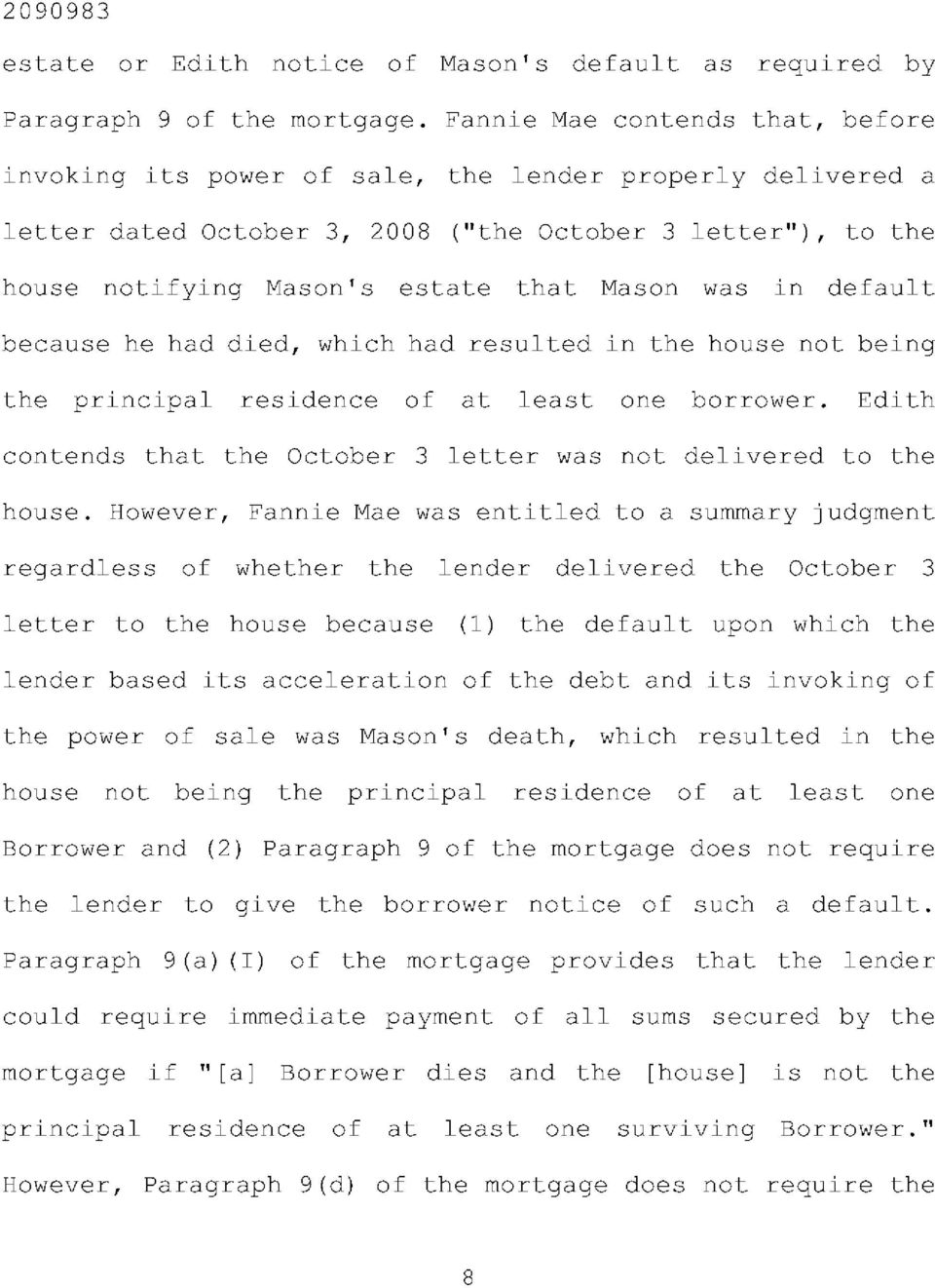 was in default because he had died, which had resulted in the house not being the principal residence of at least one borrower. Edith contends that the October 3 letter was not delivered to the house.