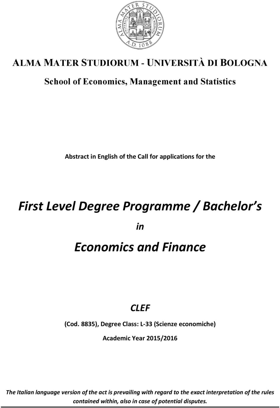 8835), Degree Class: L-33 (Scienze economiche) Academic Year 2015/2016 The Italian language version of the act is