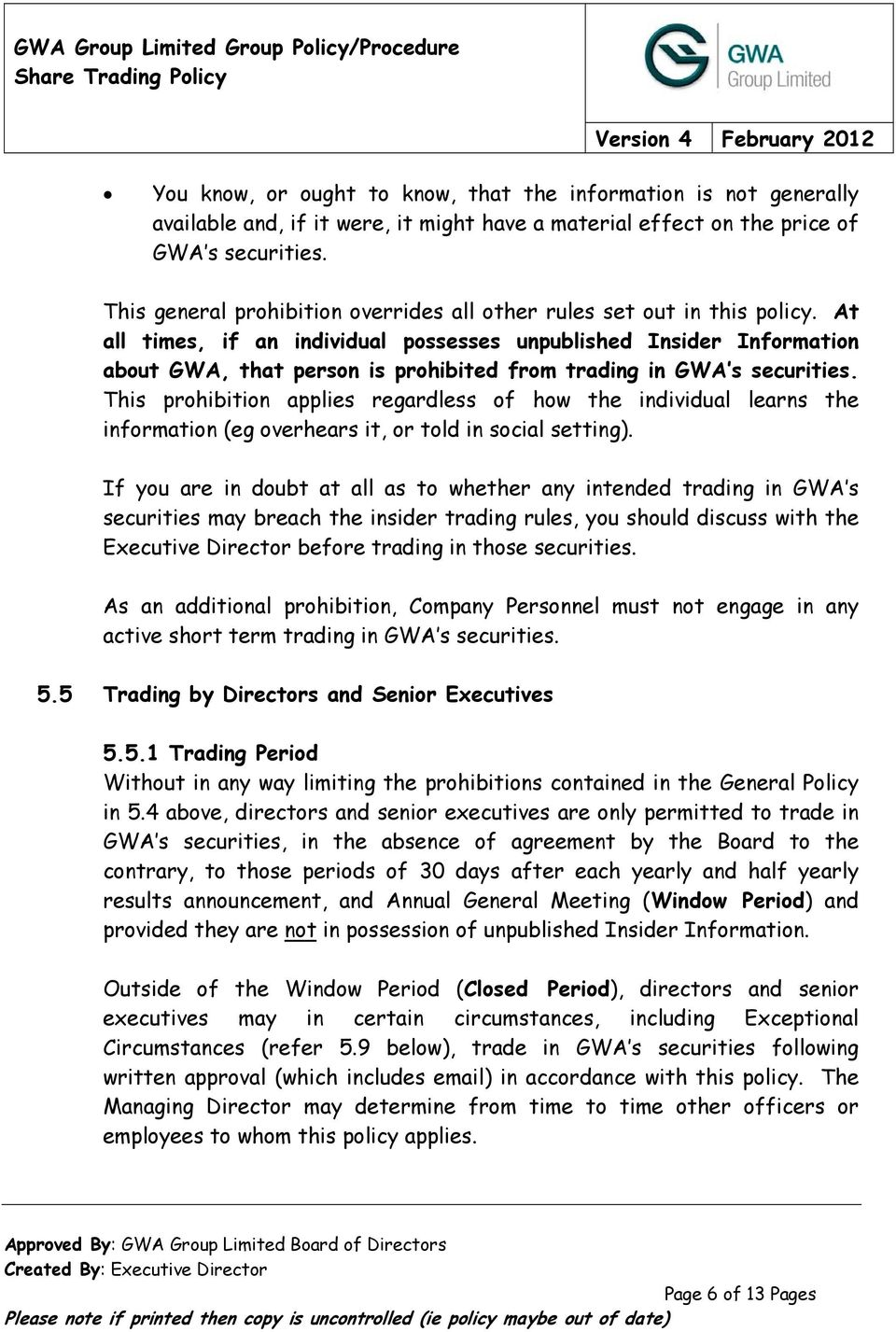 At all times, if an individual possesses unpublished Insider Information about GWA, that person is prohibited from trading in GWA s securities.