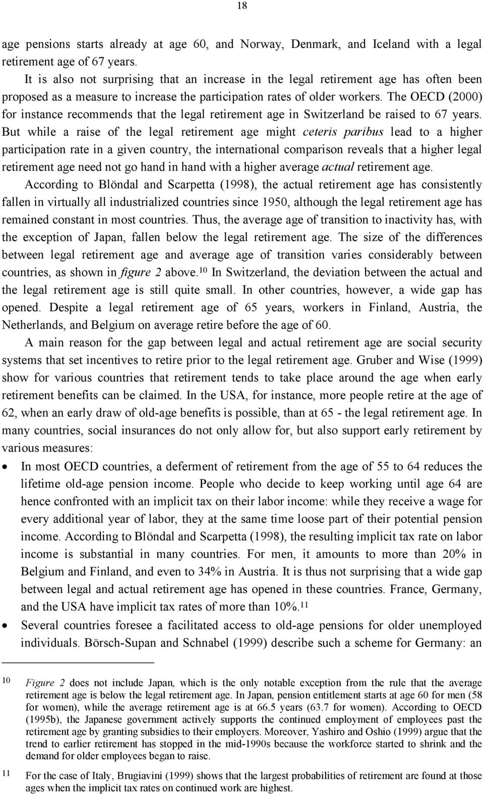 The OECD (2000) for instance recommends that the legal retirement age in Switzerland be raised to 67 years.