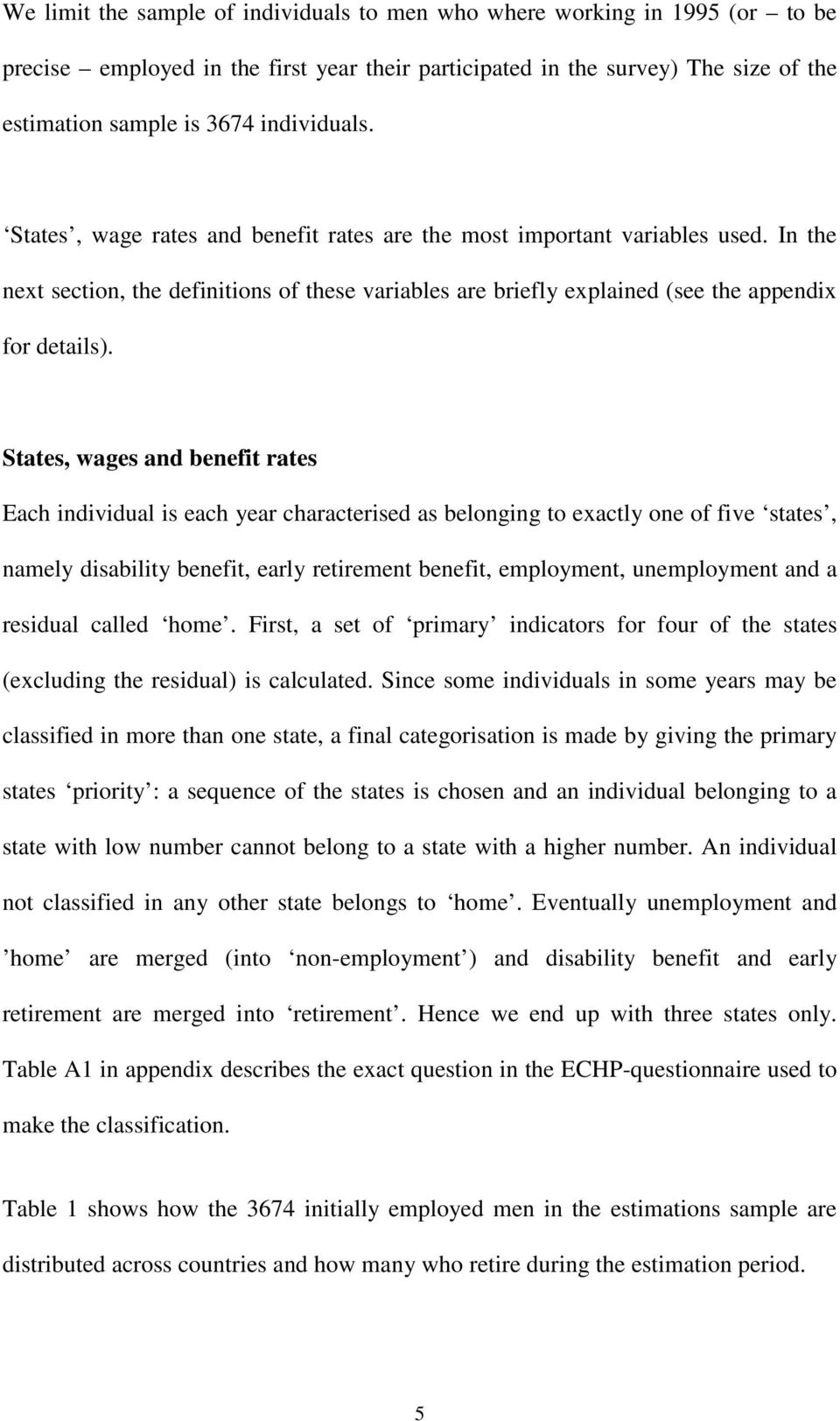 States, wages and benefit rates Each individual is each year characterised as belonging to exactly one of five states, namely disability benefit, early retirement benefit, employment, unemployment