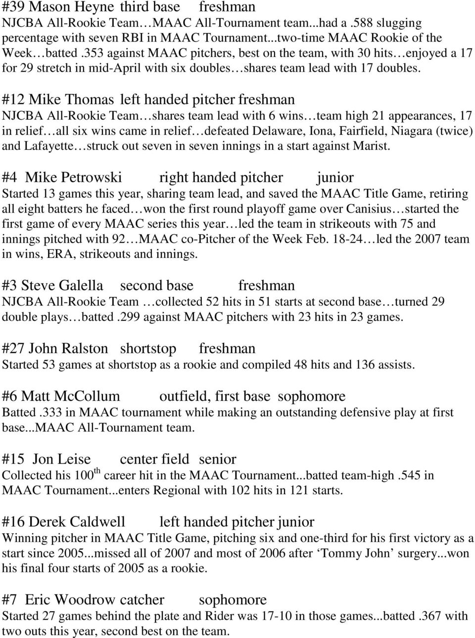 #12 Mike Thomas left handed pitcher freshman NJCBA All-Rookie Team shares team lead with 6 wins team high 21 appearances, 17 in relief all six wins came in relief defeated Delaware, Iona, Fairfield,