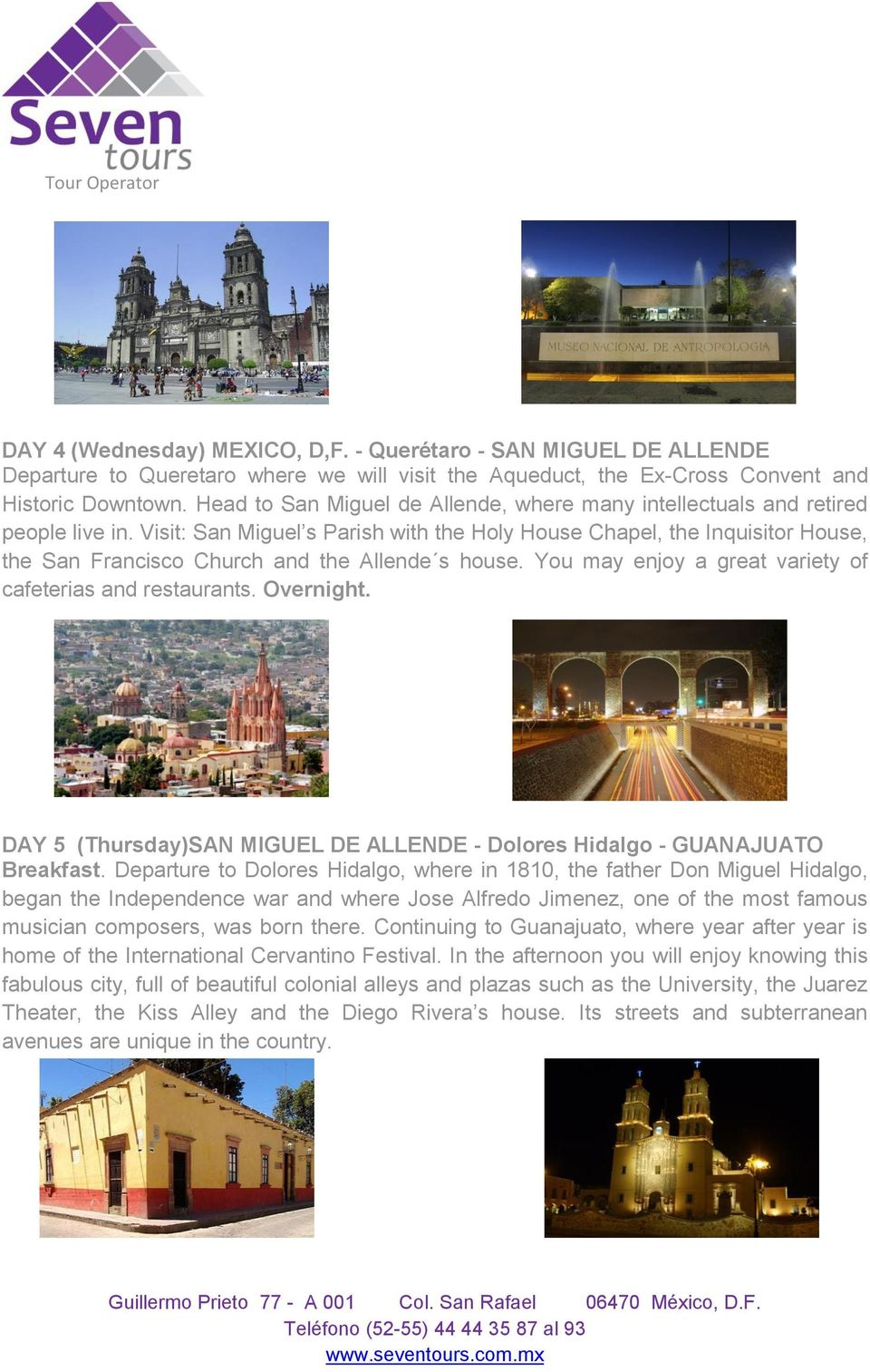 Visit: San Miguel s Parish with the Holy House Chapel, the Inquisitor House, the San Francisco Church and the Allende s house. You may enjoy a great variety of cafeterias and restaurants. Overnight.