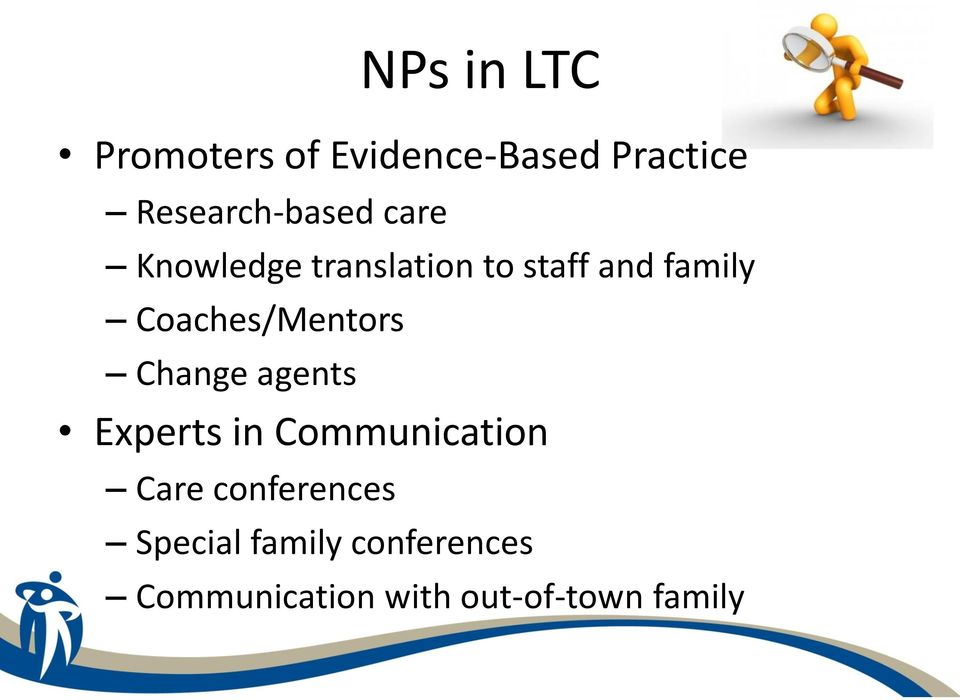 Coaches/Mentors Change agents Experts in Communication Care