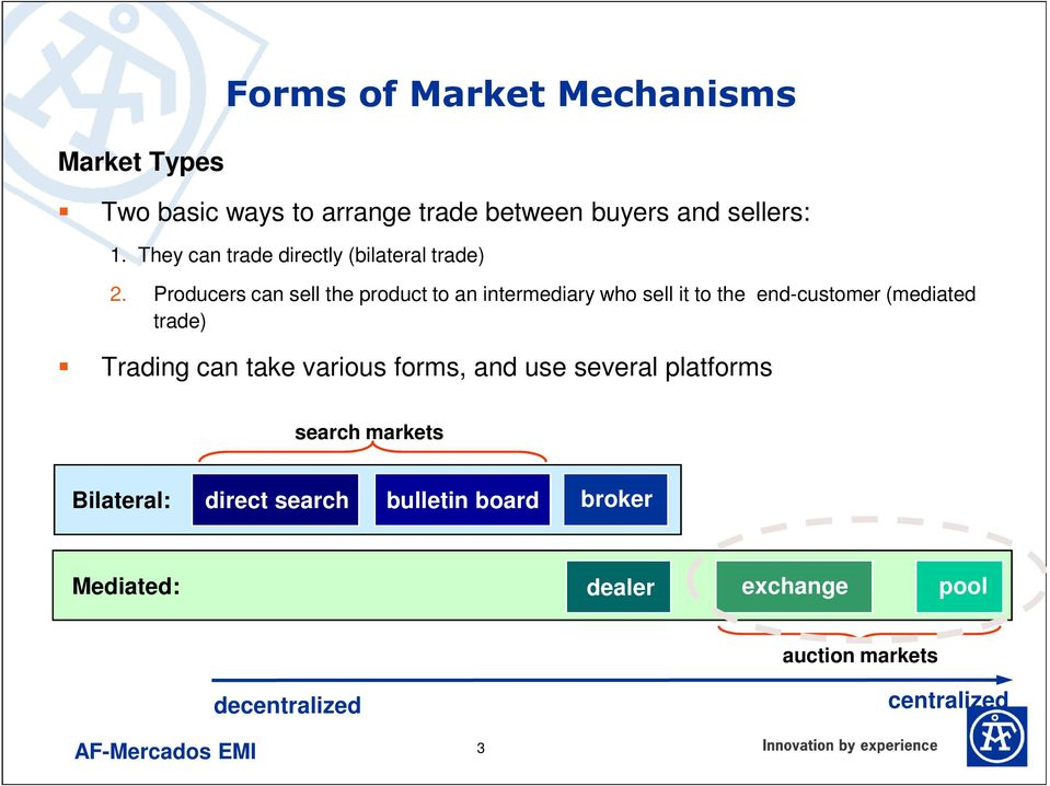 Producers can sell the product to an intermediary who sell it to the end-customer (mediated trade) Trading can