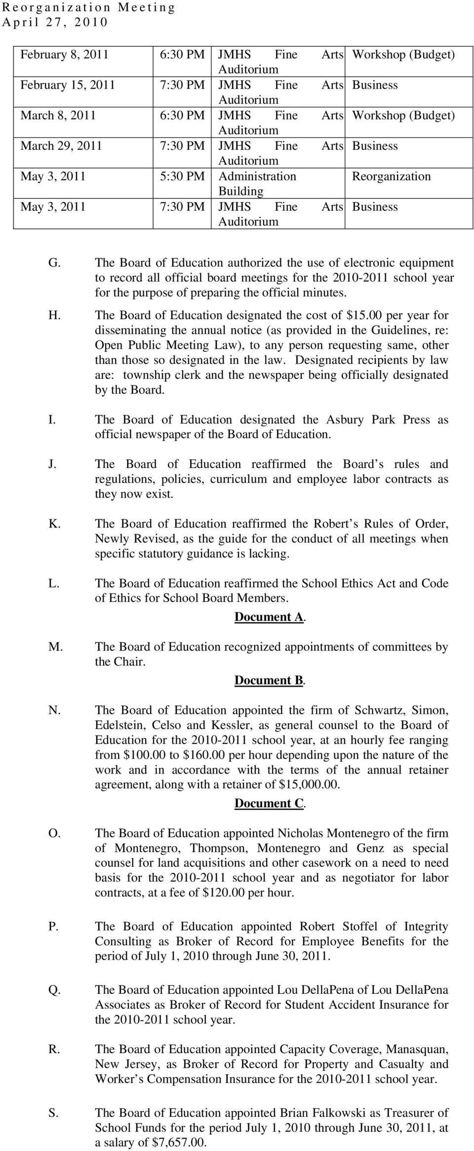 The Board of Education authorized the use of electronic equipment to record all official board meetings for the 2010-2011 school year for the purpose of preparing the official minutes. H.