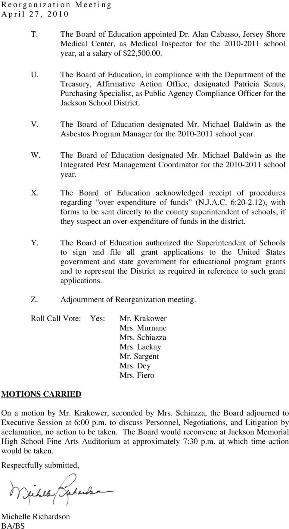 Jackson School District. V. The Board of Education designated Mr. Michael Baldwin as the Asbestos Program Manager for the 2010-2011 school year. W. The Board of Education designated Mr. Michael Baldwin as the Integrated Pest Management Coordinator for the 2010-2011 school year.