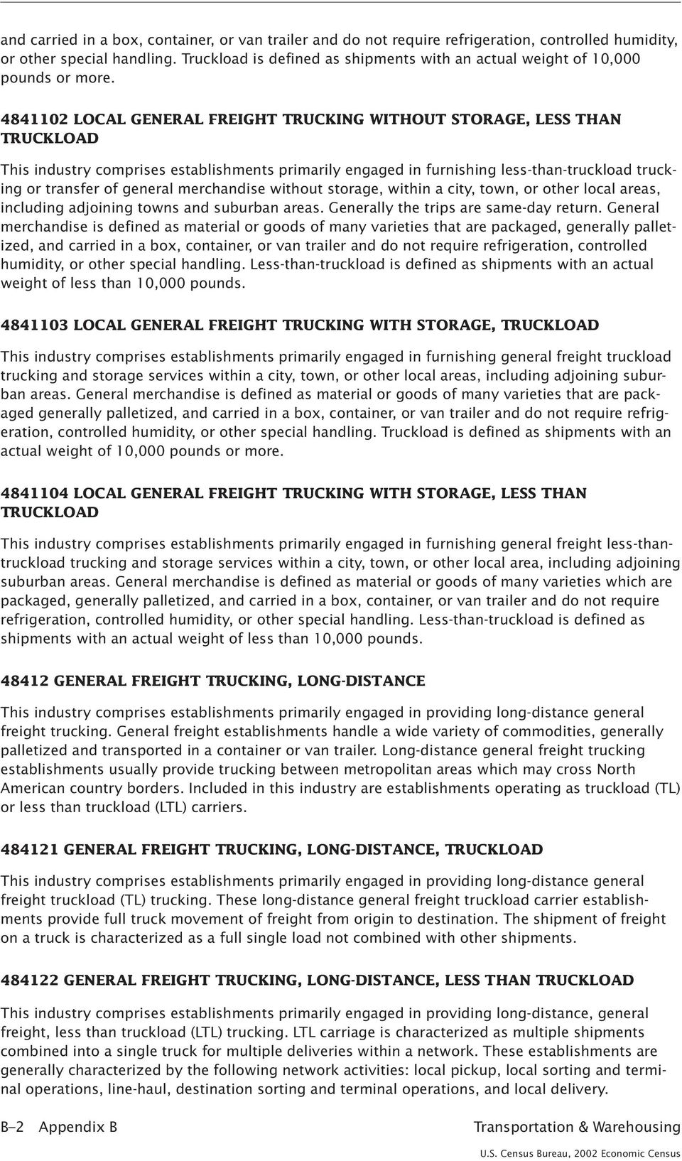 4841102 LOCAL GENERAL FREIGHT TRUCKING WITHOUT STORAGE, LESS THAN TRUCKLOAD This industry comprises establishments primarily engaged in furnishing less-than-truckload trucking or transfer of general