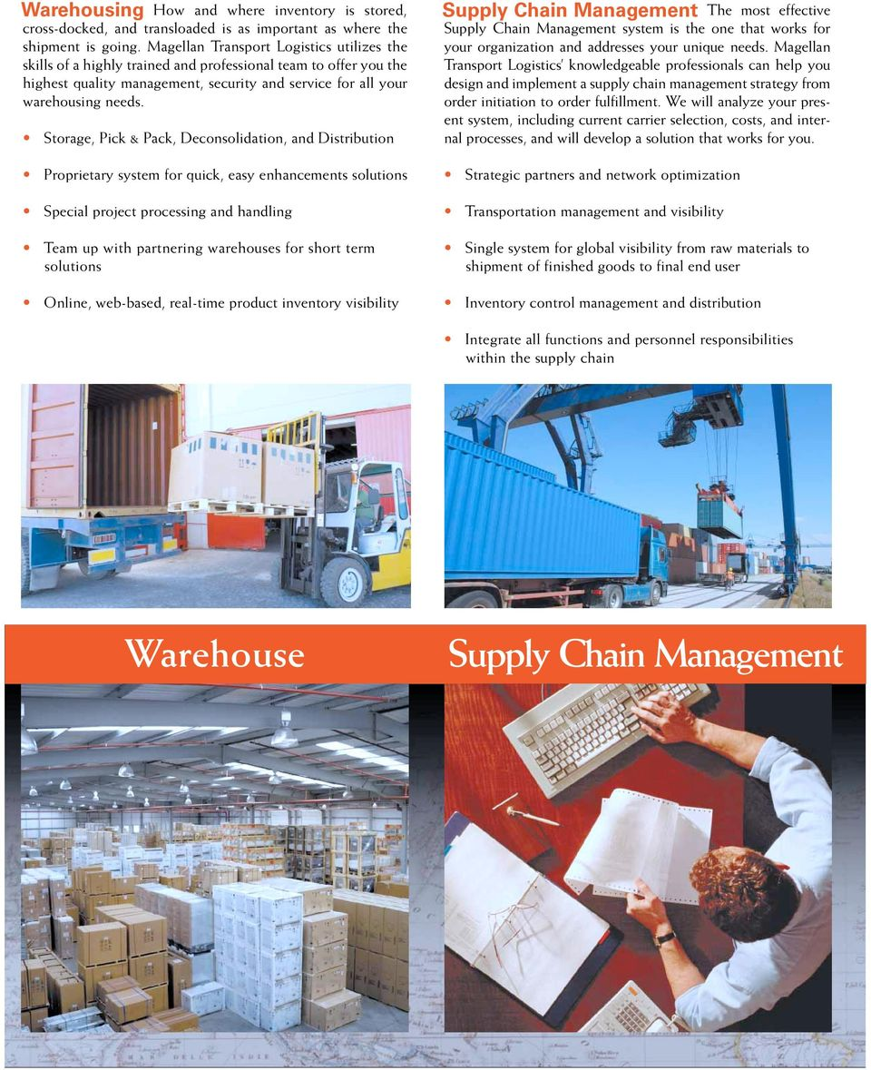 Storage, Pick & Pack, Deconsolidation, and Distribution Proprietary system for quick, easy enhancements solutions Special project processing and handling Team up with partnering warehouses for short