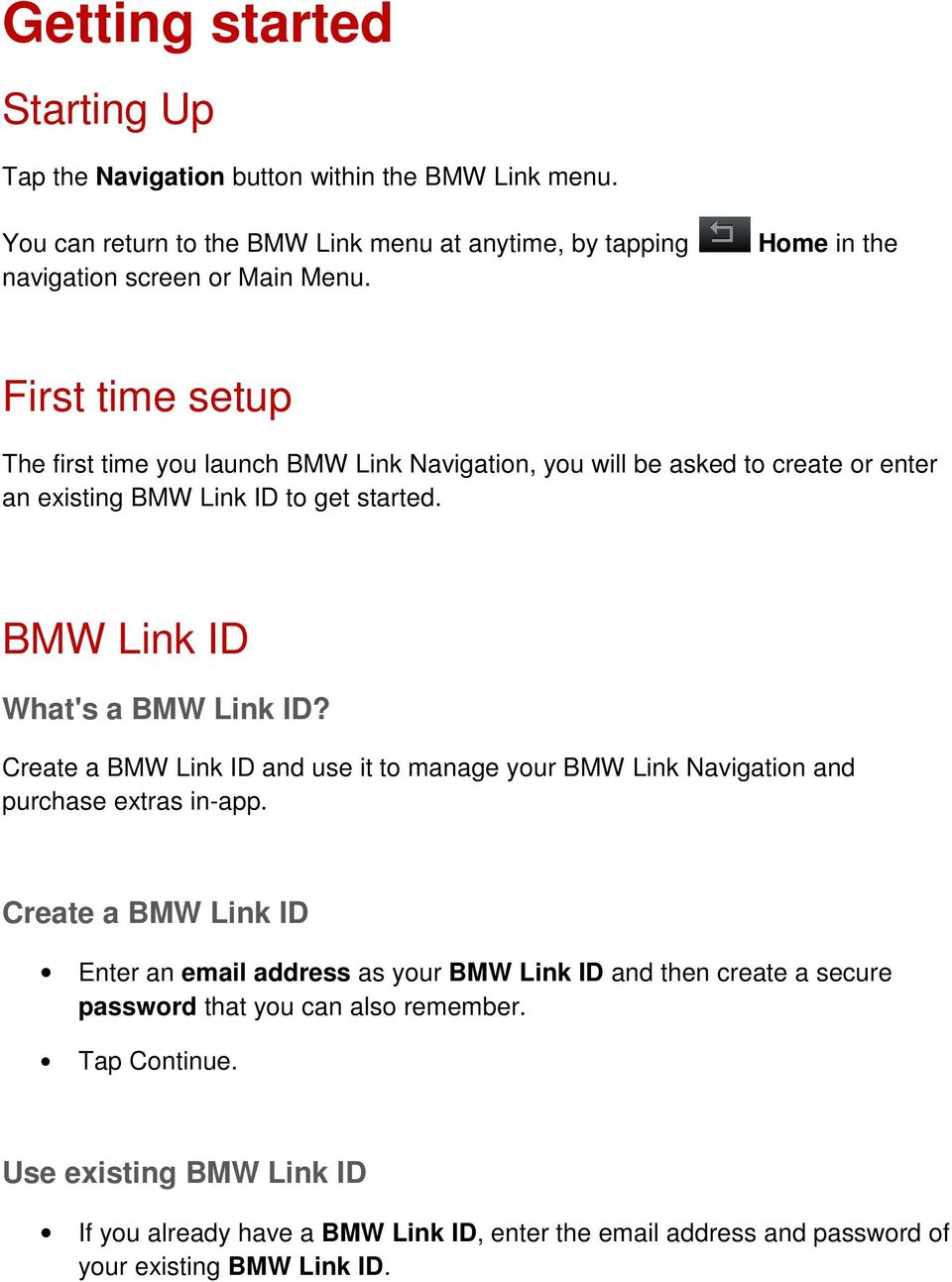 BMW Link ID What's a BMW Link ID? Create a BMW Link ID and use it to manage your BMW Link Navigation and purchase extras in-app.