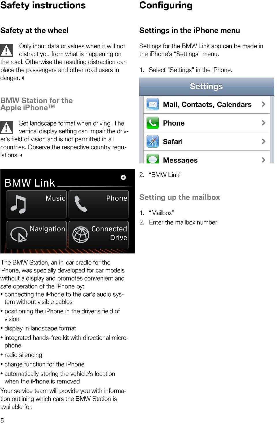 Select Settings in the iphone. BMW Station for the Apple iphone Set landscape format when driving. The!