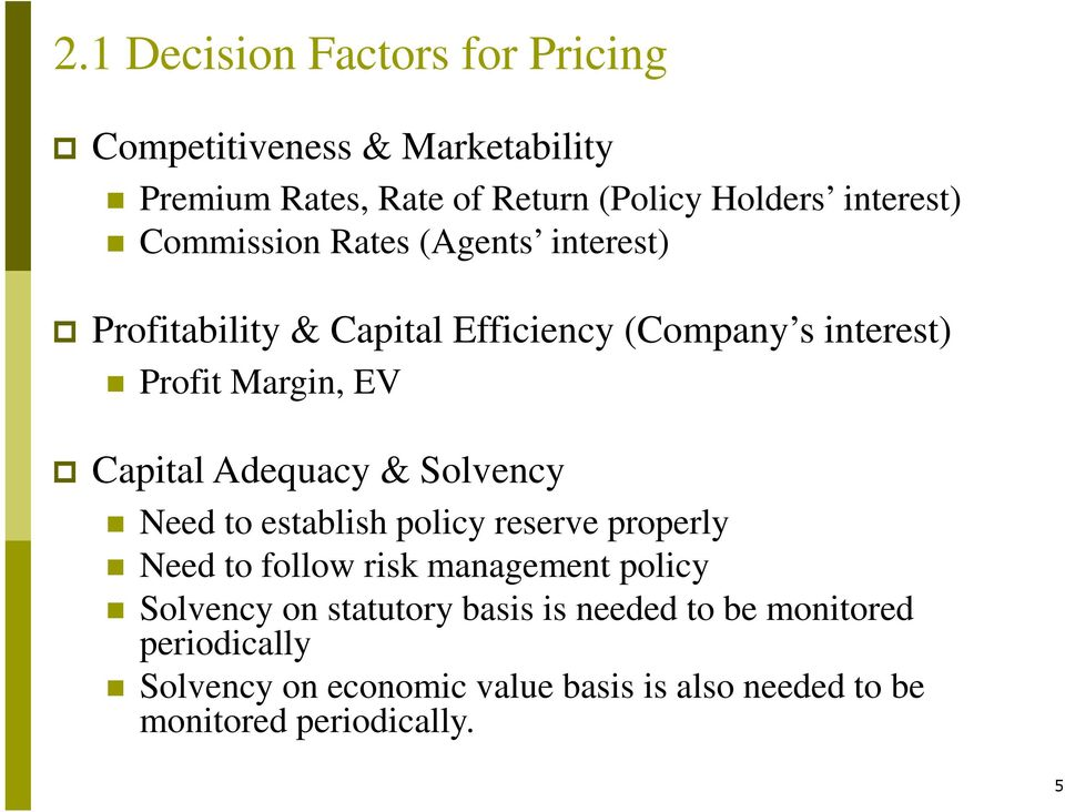Adequacy & Solvency Need to establish policy reserve properly Need to follow risk management policy Solvency on
