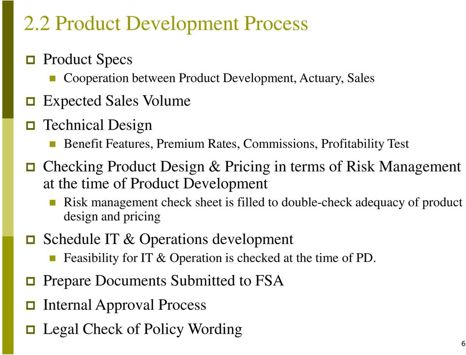 Product Development Risk management check sheet is filled to double-check adequacy of product design and pricing Schedule IT & Operations