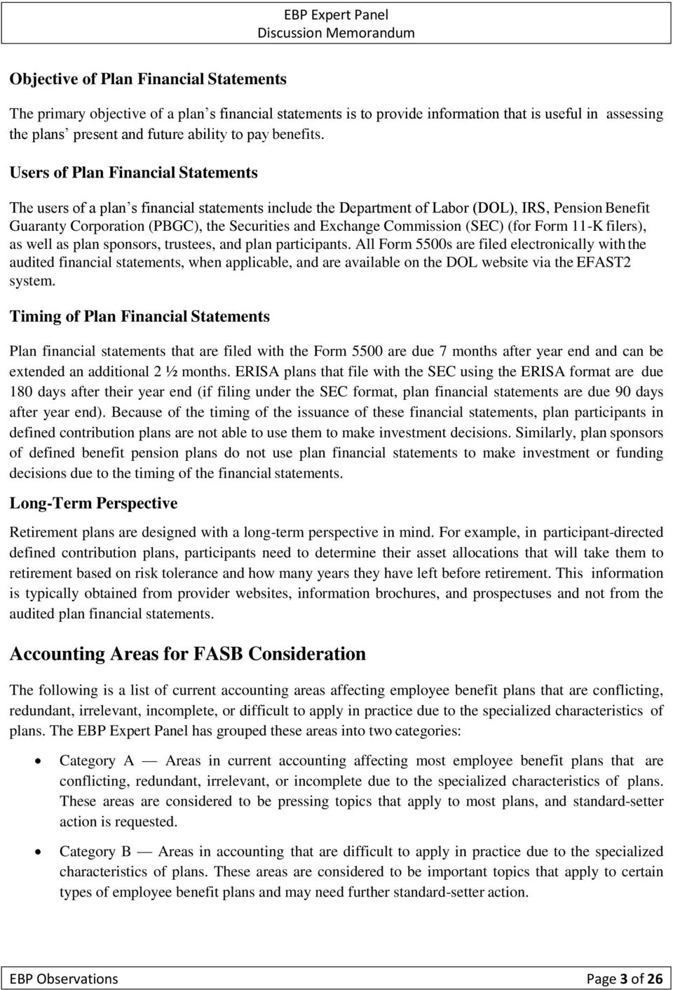 Users of Plan Financial Statements The users of a plan s financial statements include the Department of Labor (DOL), IRS, Pension Benefit Guaranty Corporation (PBGC), the Securities and Exchange