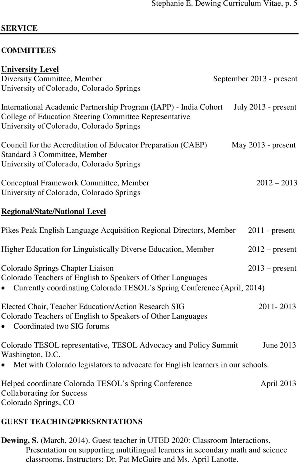 Representative Council for the Accreditation of Educator Preparation (CAEP) Standard 3 Committee, Member July 2013 - present May 2013 - present Conceptual Framework Committee, Member 2012 2013