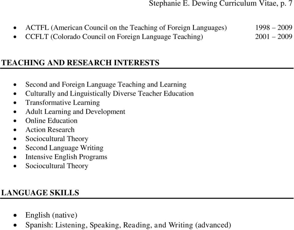 AND RESEARCH INTERESTS Second and Foreign Language Teaching and Learning Culturally and Linguistically Diverse Teacher Education Transformative