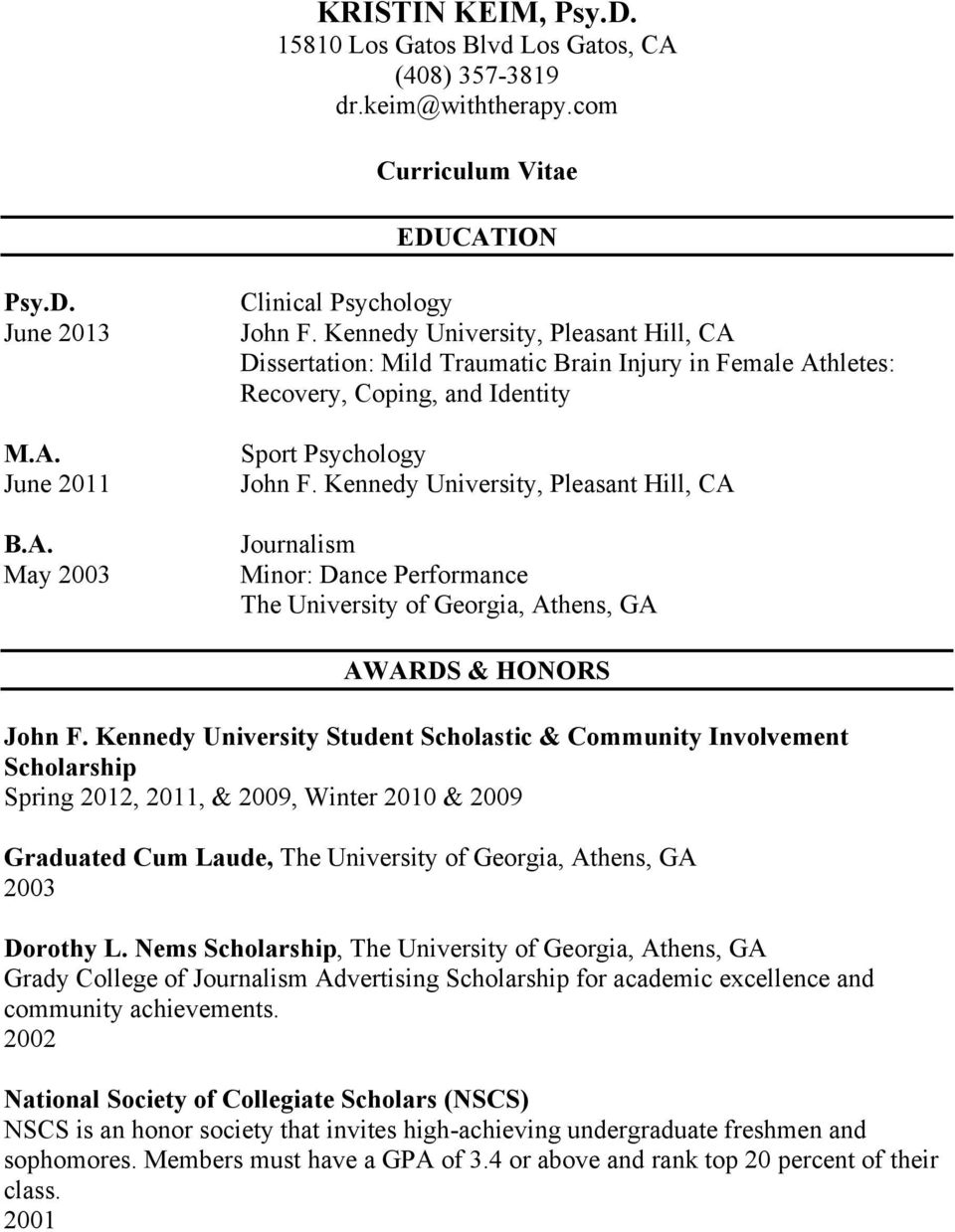 Kennedy University, Pleasant Hill, CA Journalism Minor: Dance Performance The University of Georgia, Athens, GA AWARDS & HONORS John F.