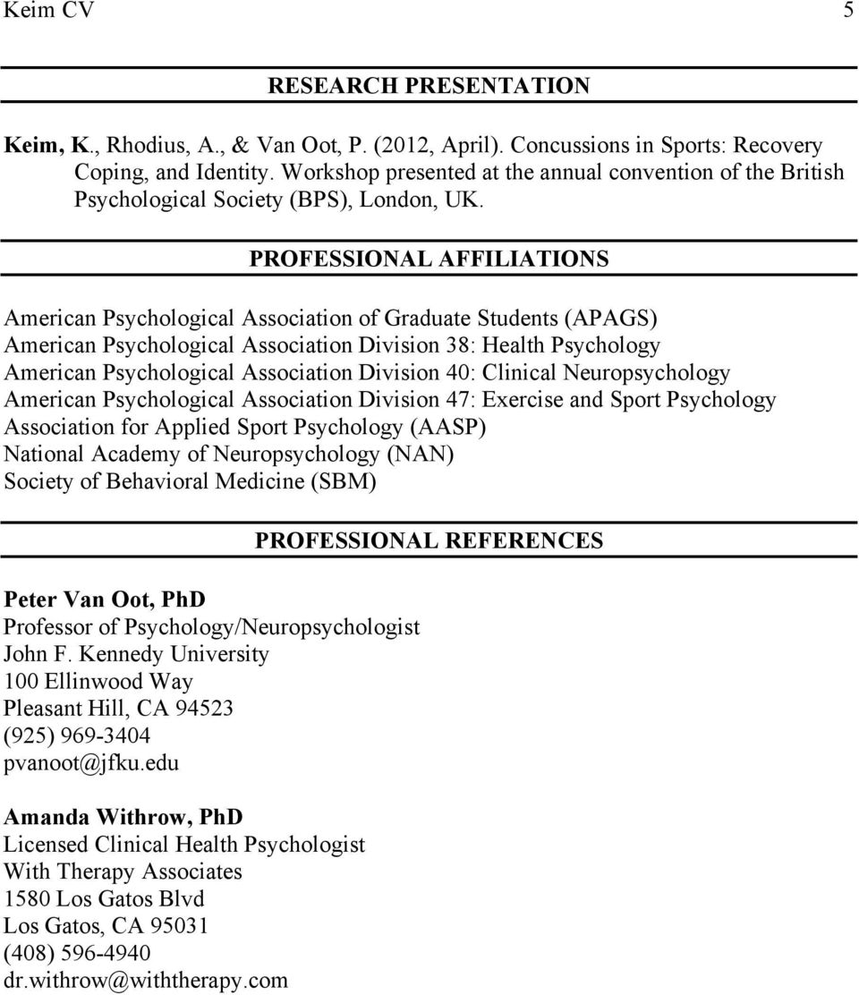 PROFESSIONAL AFFILIATIONS American Psychological Association of Graduate Students (APAGS) American Psychological Association Division 38: Health Psychology American Psychological Association Division