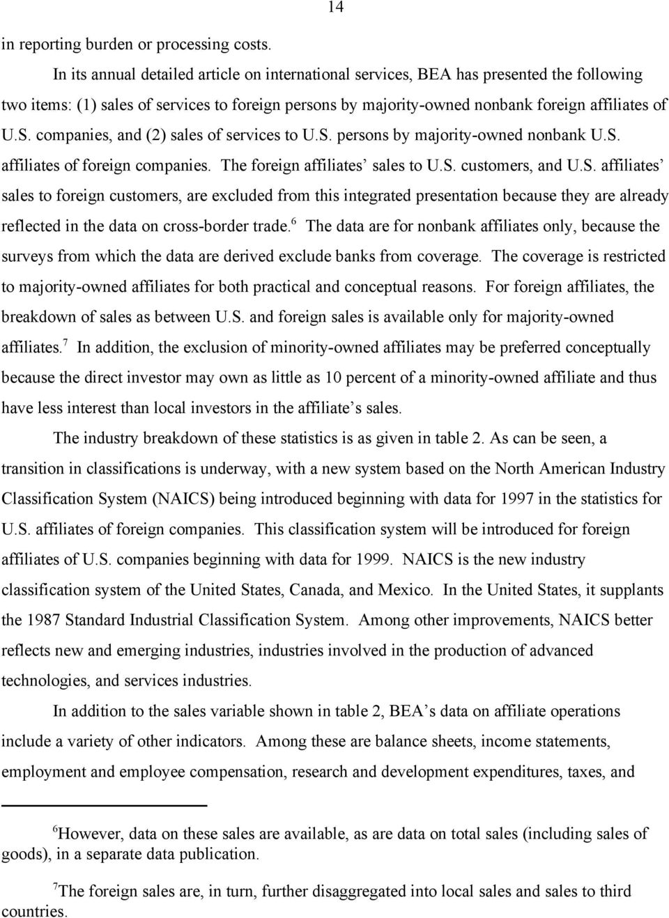companies, and (2) sales of services to U.S. persons by majority-owned nonbank U.S. affiliates of foreign companies. The foreign affiliates sales to U.S. customers, and U.S. affiliates sales to foreign customers, are excluded from this integrated presentation because they are already reflected in the data on cross-border trade.