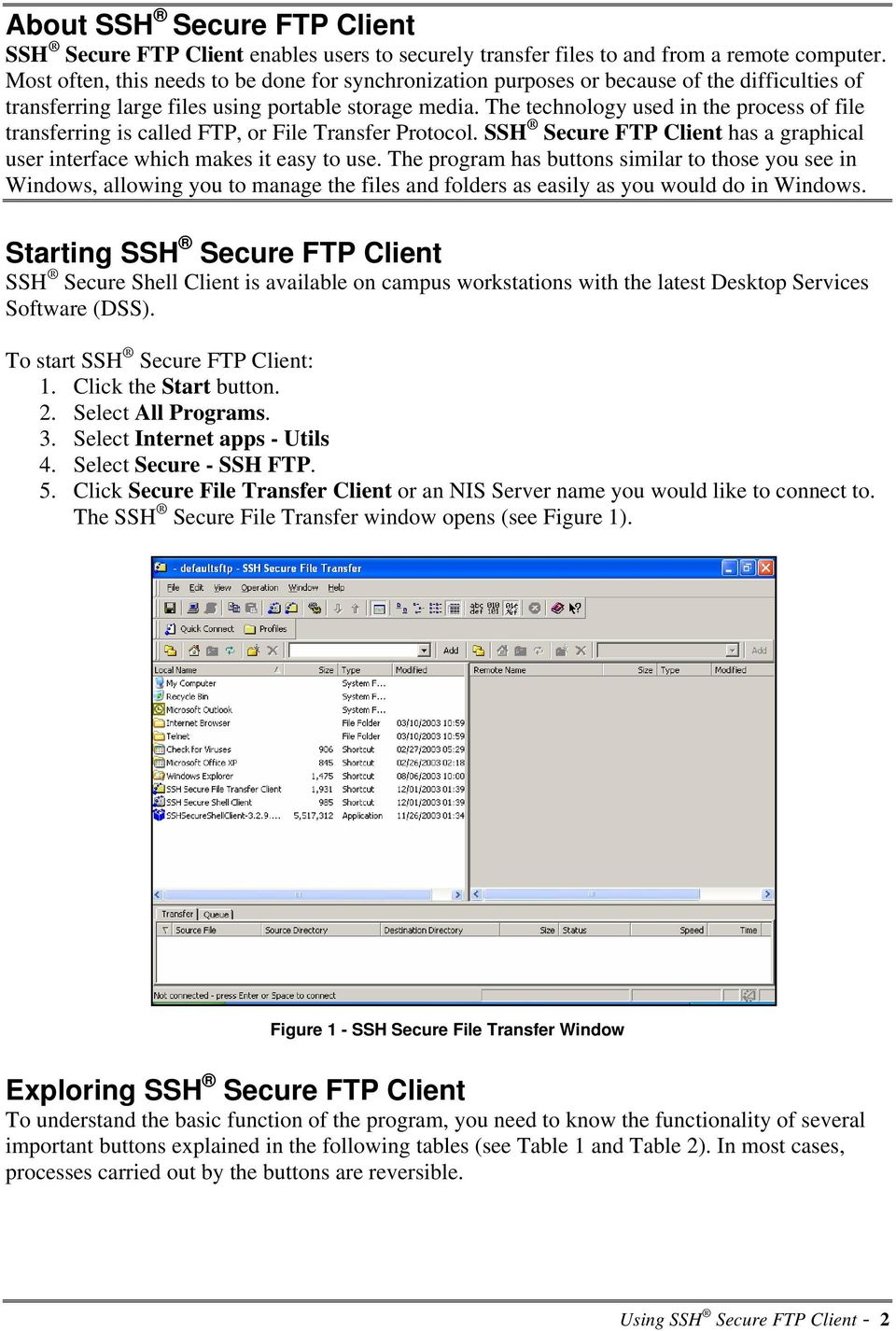 The technology used in the process of file transferring is called FTP, or File Transfer Protocol. SSH Secure FTP Client has a graphical user interface which makes it easy to use.