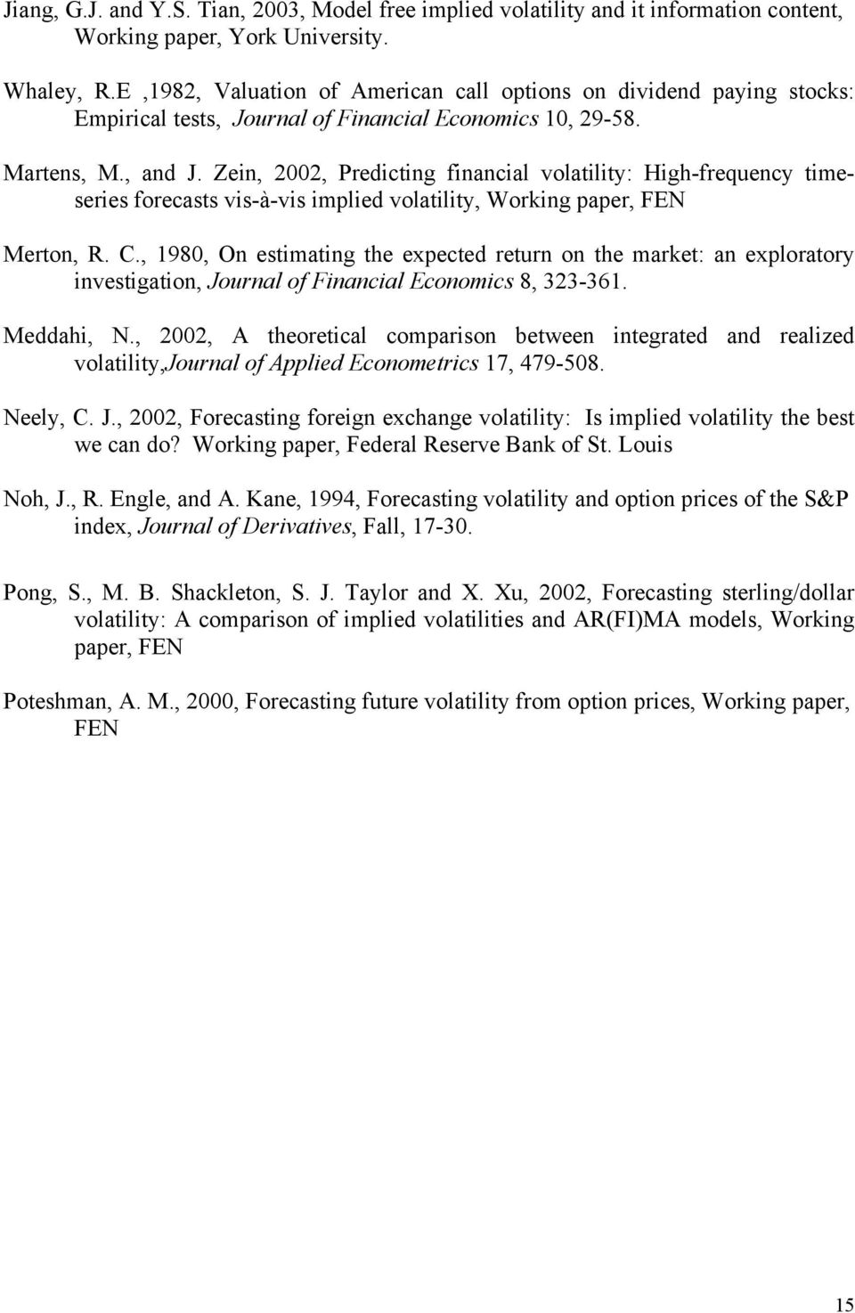 Zein, 2002, Predicting financial volatility: High-frequency timeseries forecasts vis-à-vis implied volatility, Working paper, FEN Merton, R. C.