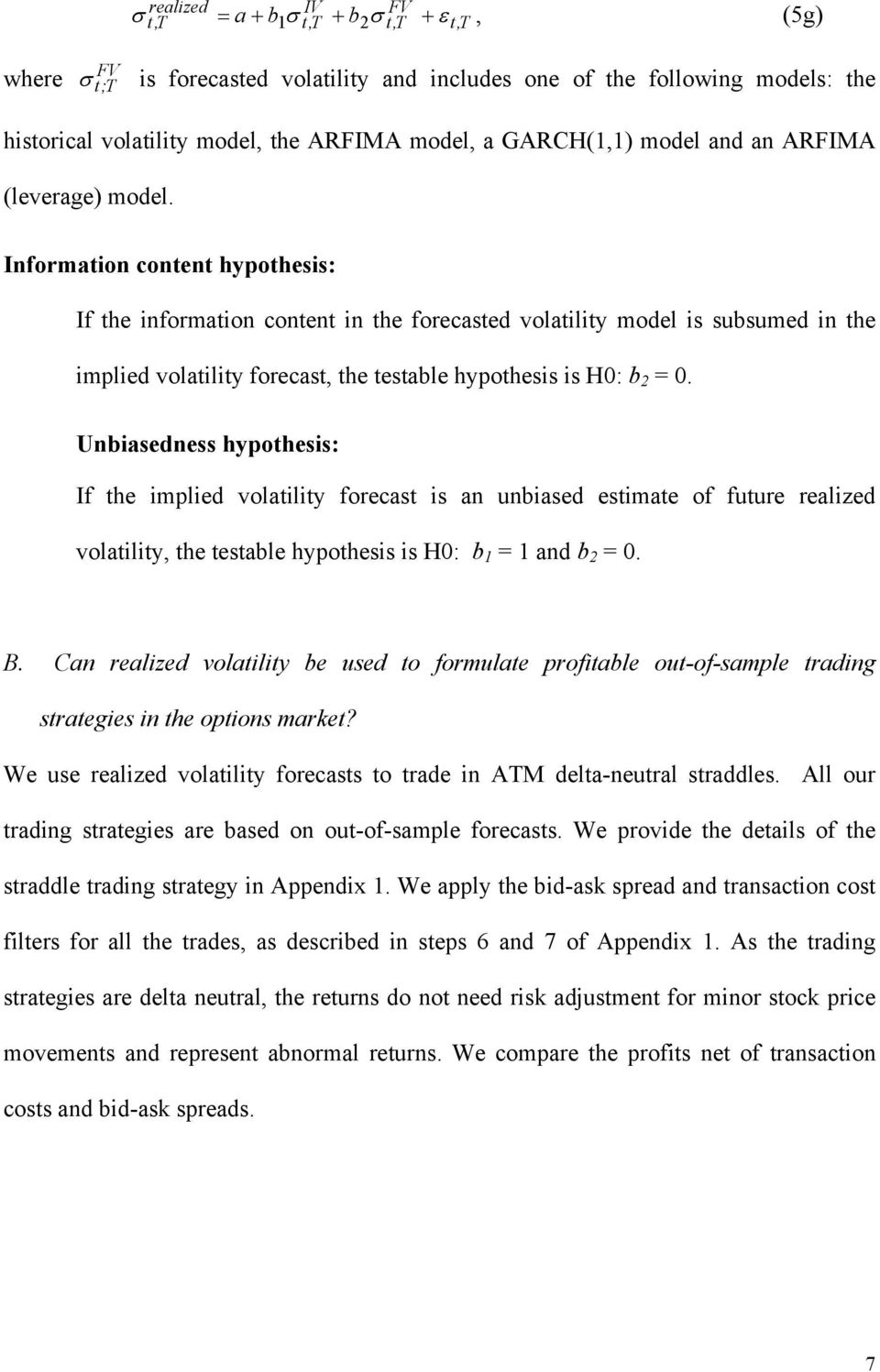 Information content hypothesis: If the information content in the forecasted volatility model is subsumed in the implied volatility forecast, the testable hypothesis is H0: b 2 = 0.