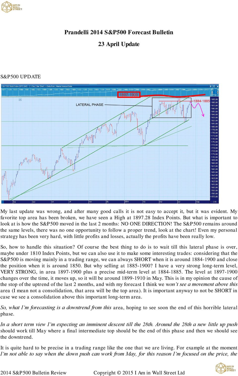 The S&P500 remains around the same levels, there was no one opportunity to follow a proper trend, look at the chart!