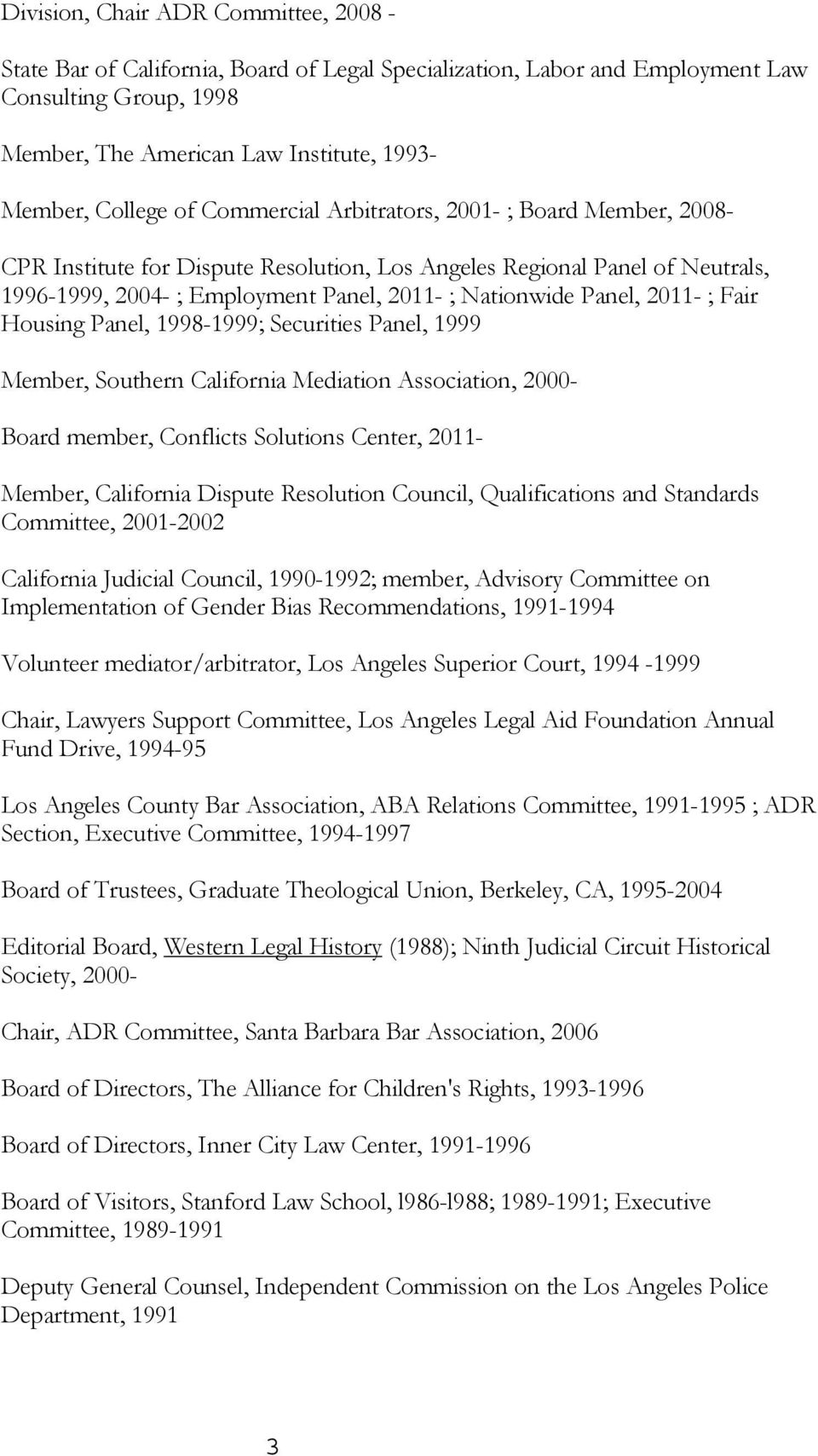 2011- ; Fair Housing Panel, 1998-1999; Securities Panel, 1999 Member, Southern California Mediation Association, 2000- Board member, Conflicts Solutions Center, 2011- Member, California Dispute