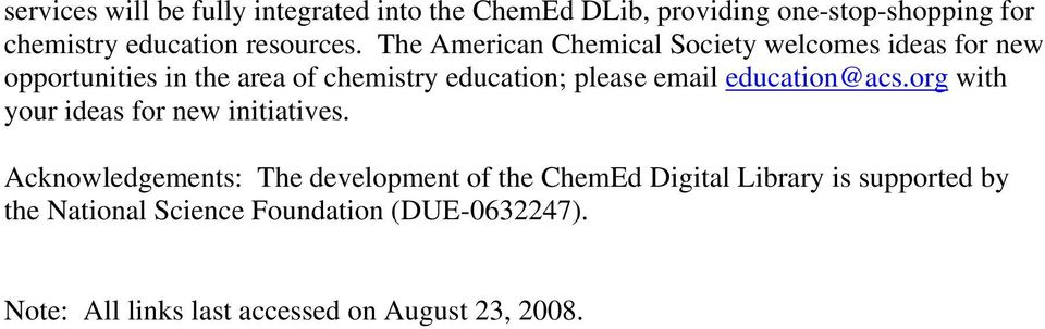 The American Chemical Society welcomes ideas for new opportunities in the area of chemistry education; please email