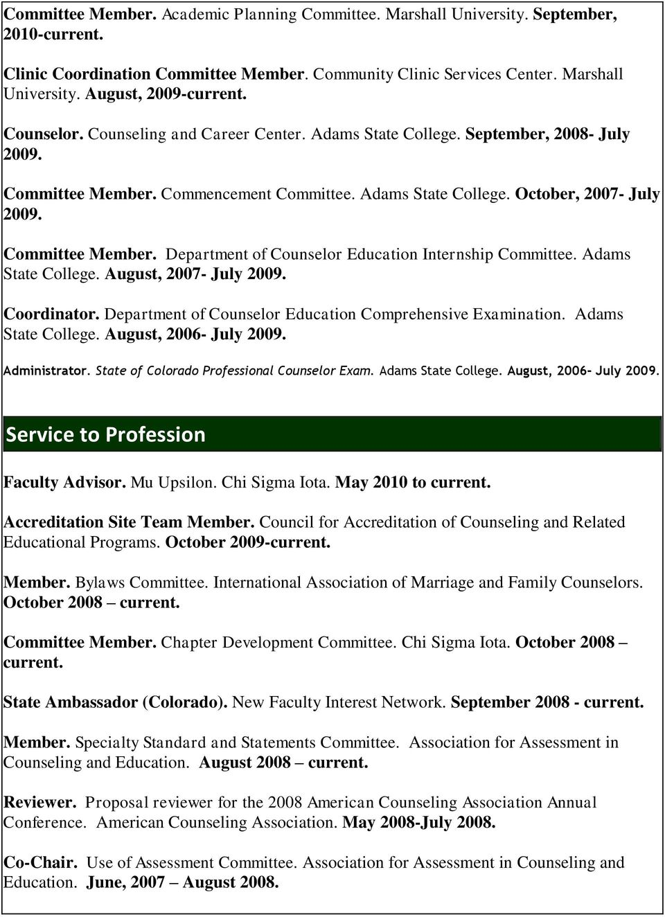 Adams State College. August, 2007- July 2009. Coordinator. Department of Counselor Education Comprehensive Examination. Adams State College. August, 2006- July 2009. Administrator.