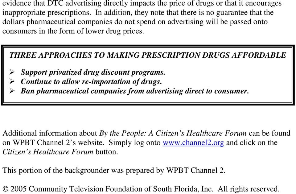 THREE APPROACHES TO MAKING PRESCRIPTION DRUGS AFFORDABLE Support privatized drug discount programs. Continue to allow re-importation of drugs.