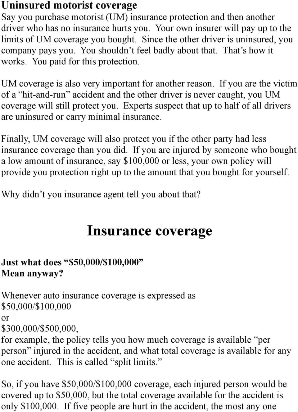 You paid for this protection. UM coverage is also very important for another reason.