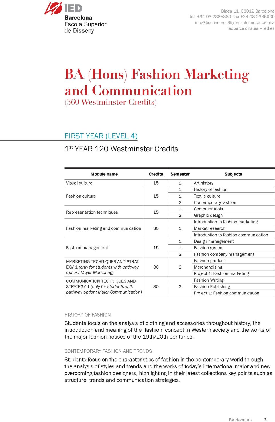communication 30 1 Market research Introduction to fashion communication 1 Design management Fashion management 15 1 Fashion system 2 Fashion company management MARKETING TECHNIQUES AND STRAT- EGY 1