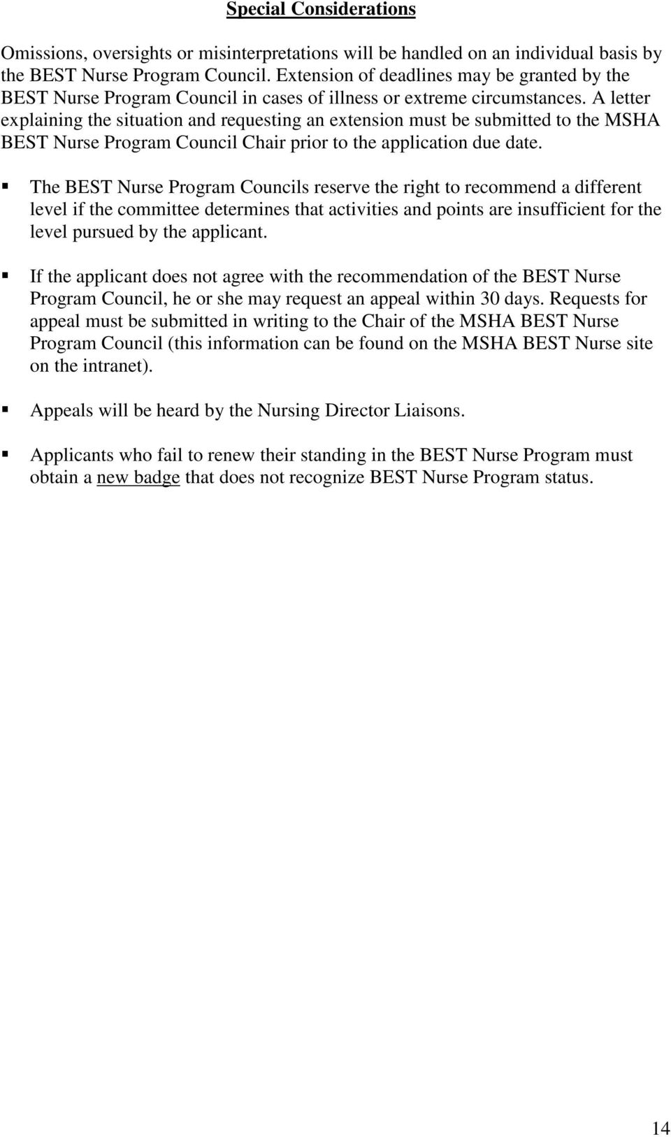 A letter explaining the situation and requesting an extension must be submitted to the MSHA BEST Nurse Program Council Chair prior to the application due date.