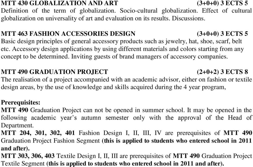 MTT 463 FASHION ACCESSORIES DESIGN (3+0+0) 3 ECTS 5 Basic design principles of general accessory products such as jewelry, hat, shoe, scarf, belt etc.