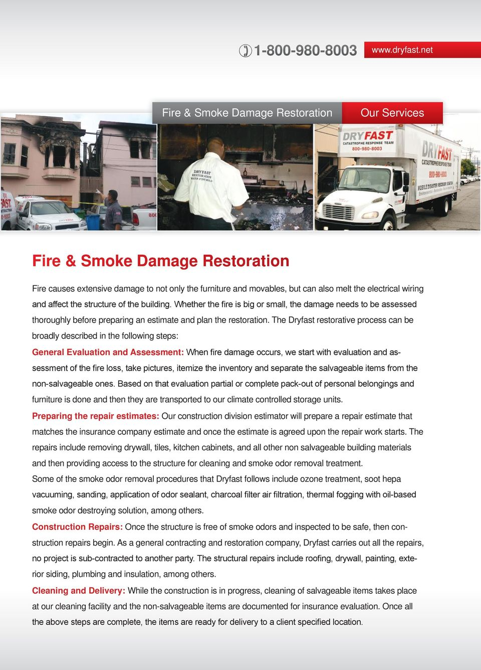 affect the structure of the building. Whether the fire is big or small, the damage needs to be assessed thoroughly before preparing an estimate and plan the restoration.