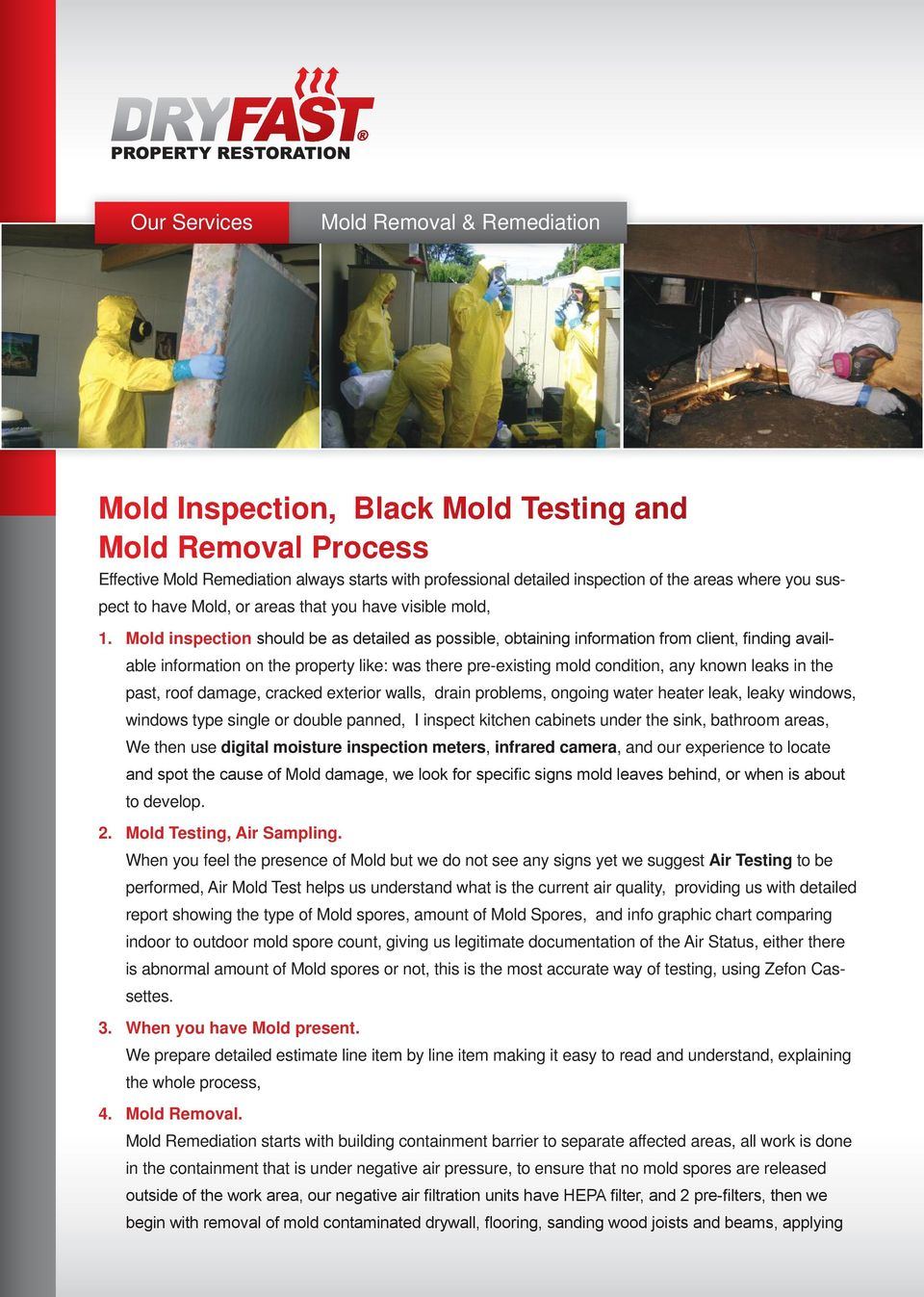 Mold inspection should be as detailed as possible, obtaining information from client, finding available information on the property like: was there pre-existing mold condition, any known leaks in the