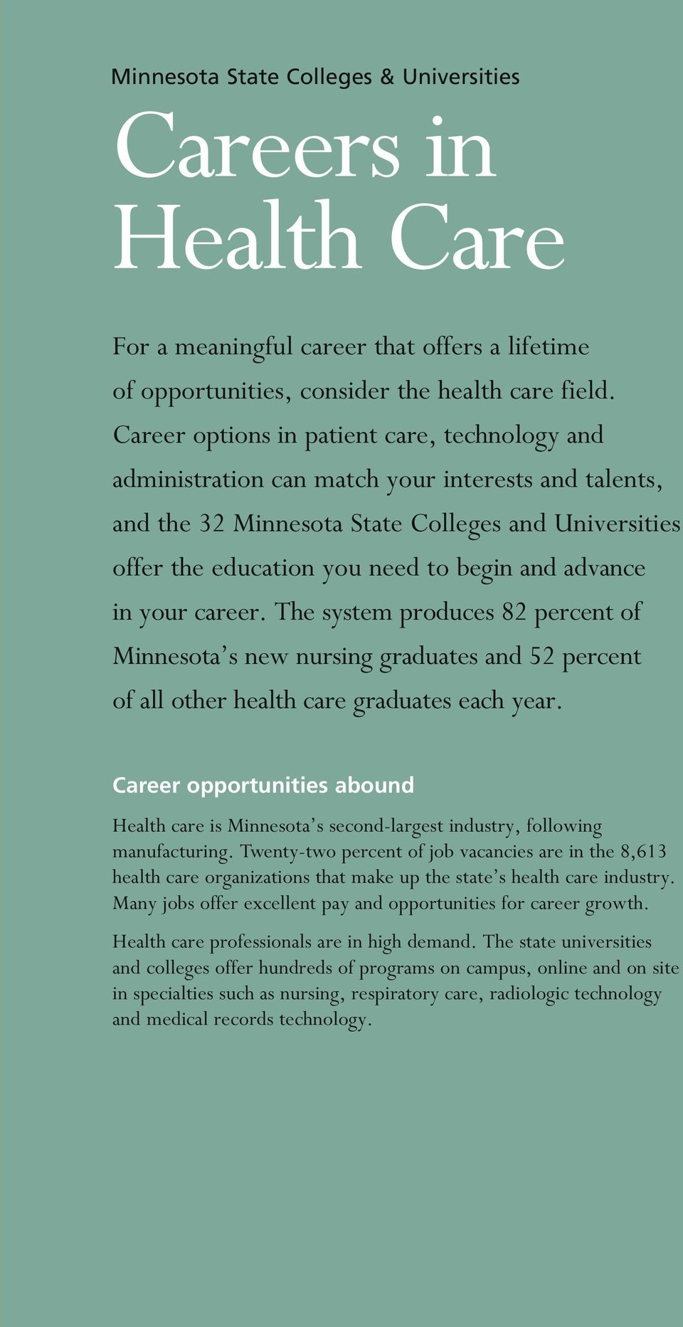 advance in your career. the system produces 82 percent of Minnesota s new nursing graduates and 52 percent of all other health care graduates each year.