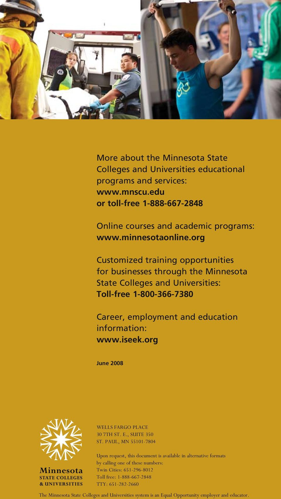 org Customized training opportunities for businesses through the Minnesota State Colleges and Universities: Toll-free 1-800-366-7380 Career, employment and education information: