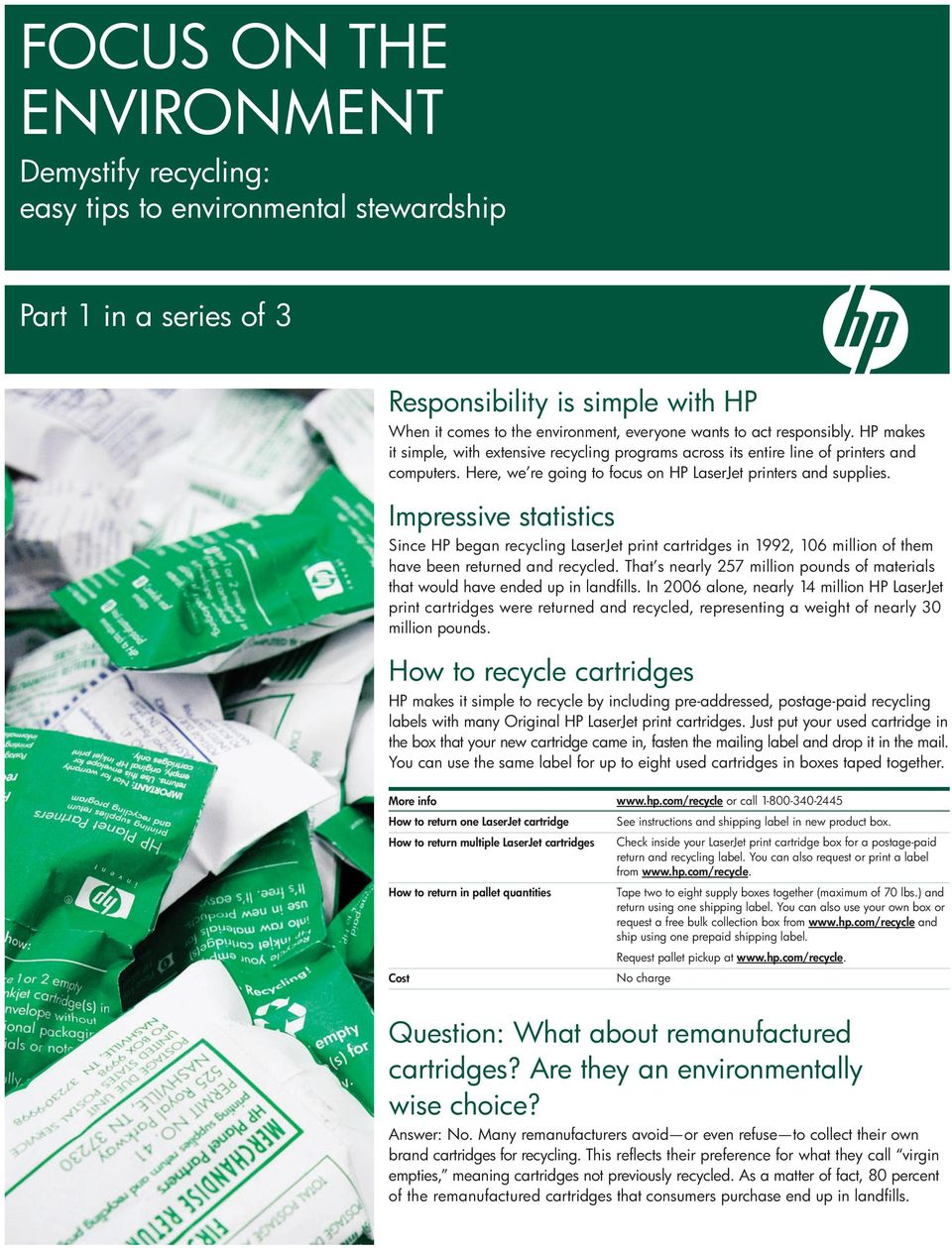Impressive statistics Since HP began recycling LaserJet print cartridges in 1992, 106 million of them have been returned and recycled.