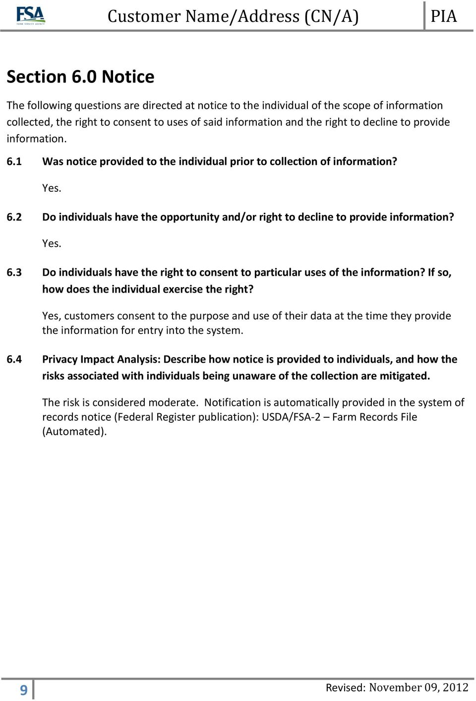 information. 6.1 Was notice provided to the individual prior to collection of information? Yes. 6.2 Do individuals have the opportunity and/or right to decline to provide information? Yes. 6.3 Do individuals have the right to consent to particular uses of the information?