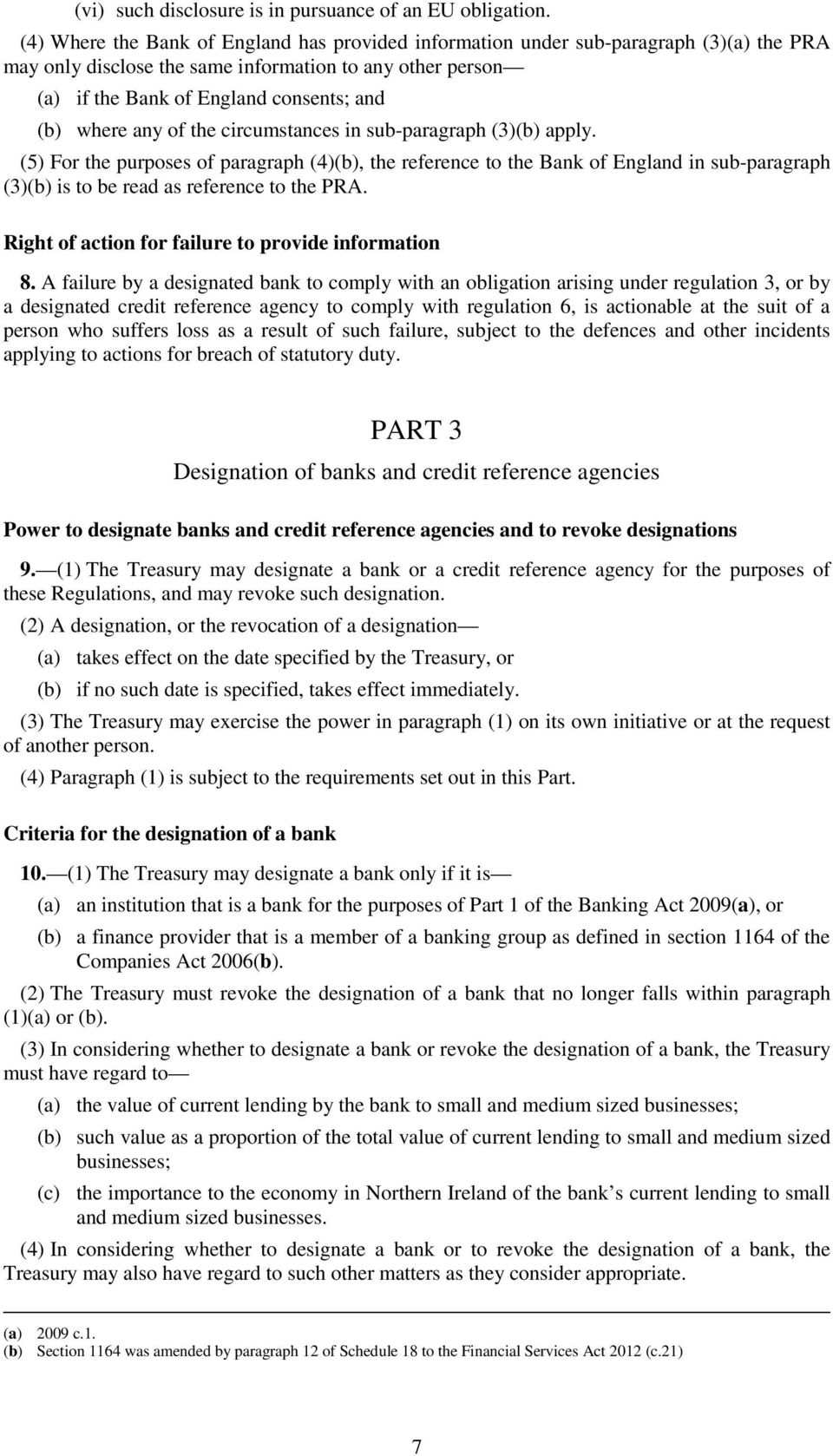 any of the circumstances in sub-paragraph (3)(b) apply. (5) For the purposes of paragraph (4)(b), the reference to the Bank of England in sub-paragraph (3)(b) is to be read as reference to the PRA.