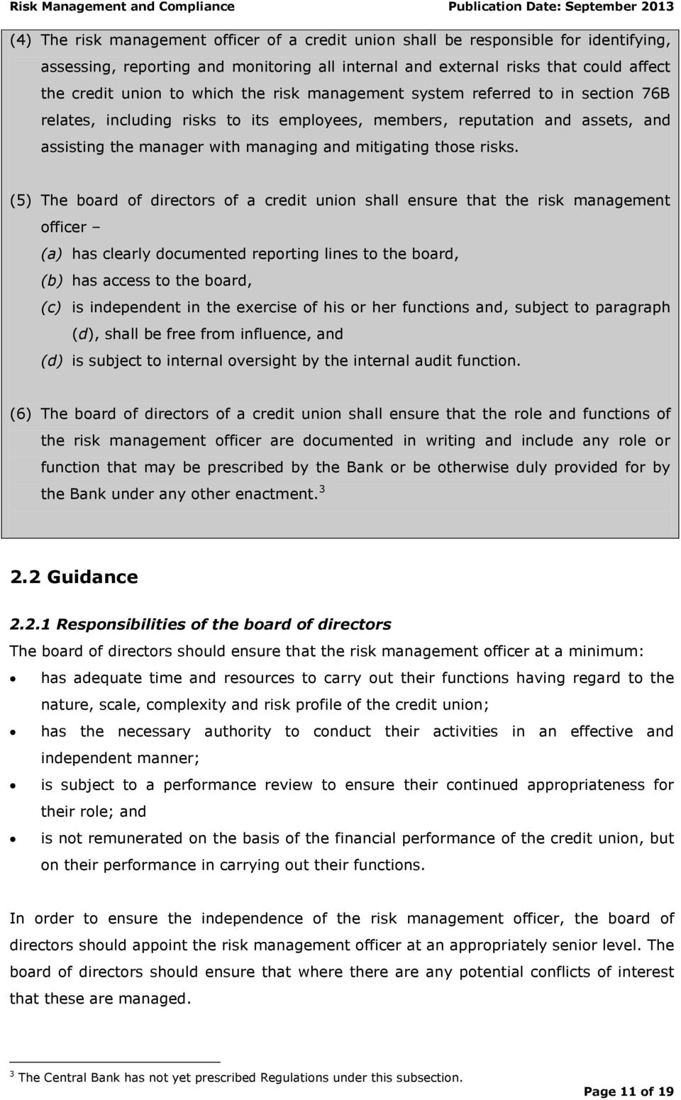 (5) The board of directors of a credit union shall ensure that the risk management officer (a) has clearly documented reporting lines to the board, (b) has access to the board, (c) is independent in